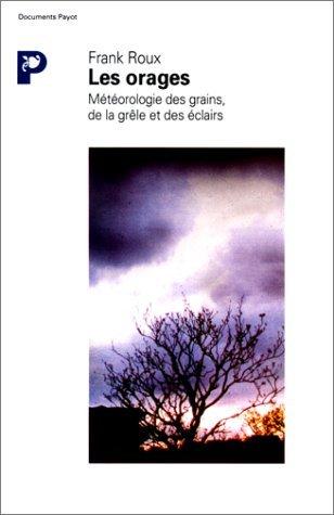 Les Orages. Météorologie des grains, de la grêle et des éclairs