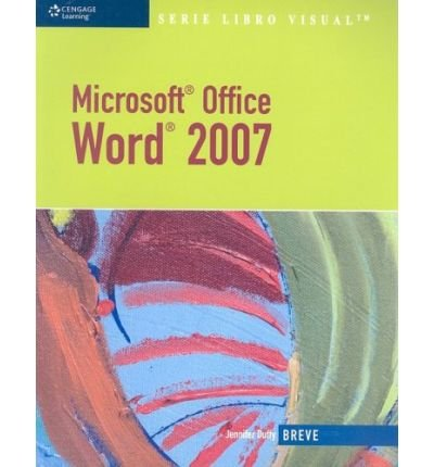 Microsoft Office Word 2007 (Brief) (Serie Libro Visual) (Spanish) [ MICROSOFT OFFICE WORD 2007 (BRIEF) (SERIE LIBRO VISUAL) (SPANISH) ] By Duffy, Jennifer ( Author )Oct-01-2008 Paperback