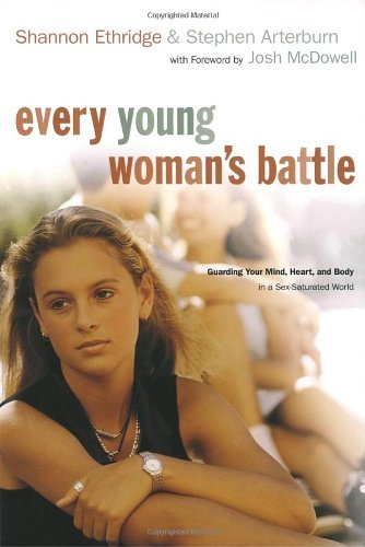 Every Young Woman's Battle: Guarding Your Mind, Heart, and Body in a Sex-Saturated World (The Every Man Series) by Shannon Ethridge (2004-07-20)