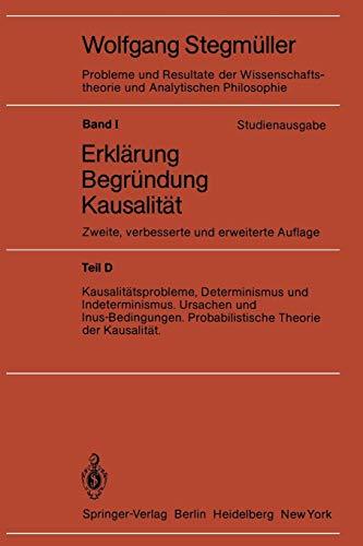 Erklärung - Begründung - Kausalität, Teil D: Kausalitätsprobleme, Determinismus und Indeterminismus, Ursachen und Inus-Bedingungen, Probabilistische ... und Analytischen Philosophie , Band 1)