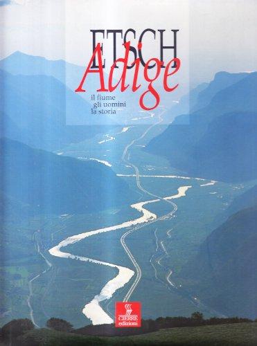 L'Adige: il fiume, gli uomini, la storia (Immagini e territorio)