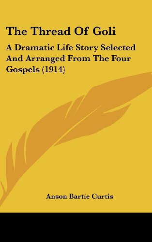 The Thread of Goli: A Dramatic Life Story Selected and Arranged from the Four Gospels (1914)