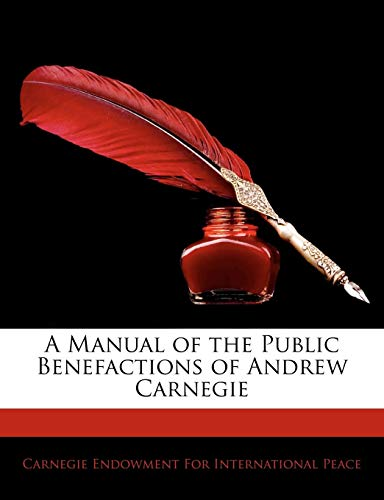A Manual of the Public Benefactions of Andrew Carnegie