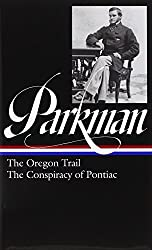 The Oregon Trail ; the Conspiracy of Pontiac (Library of America)