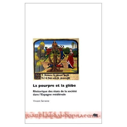 La pourpre et la glèbe: Rhétorique des états de la société dans l'Espagne médiévale