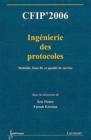 CFIP' 2006 Ingénierie des protocoles : Mobilité, Sans fil, et qualité de service