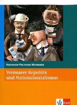 Weimarer Republik und Nationalsozialismus: Klasse 10-13 (Historisch-Politische Weltkunde)