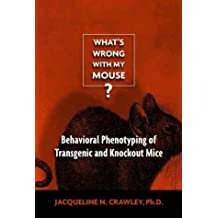 What's Wrong with My Mouse?: Behavioral Phenotyping of Transgenic and Knockout Mice (Wiley-Liss Publication)