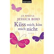 Küss mich, küss mich nicht: Roman