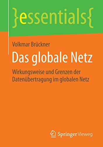Das globale Netz: Wirkungsweise und Grenzen der Datenübertragung im globalen Netz (essentials) Die Globale Kommunikation
