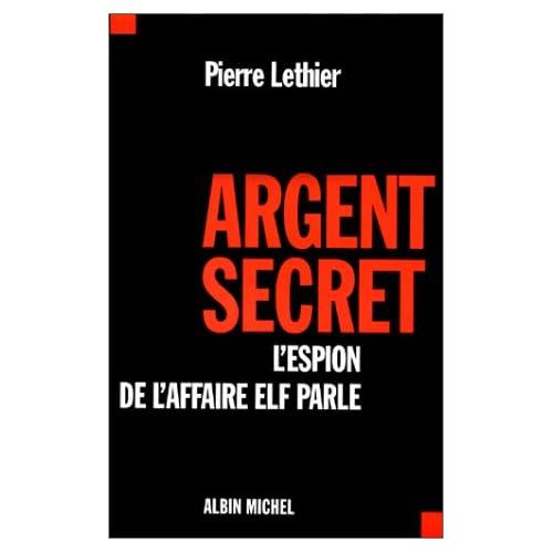 Argent secret : L'espion de l'affaire elf parle