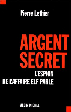 Argent secret : L'espion de l'affaire elf parle par Pierre Lethier
