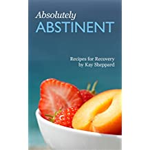 Absolutely Abstinent: Recipes for Recovery (English Edition)