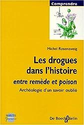 LES DROGUES DANS L'HISTOIRE. Entre remède et poison, Archéologie d'un savoir oublié