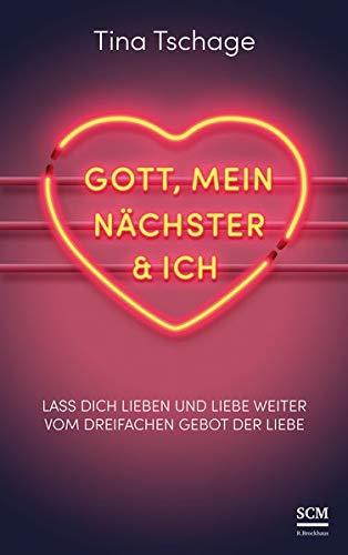Gott, mein Nächster und ich: Lass dich lieben und liebe weiter - vom dreifachen Gebot der Liebe