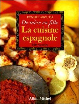 La cuisine espagnole : De mère en fille de Denise Laroutis ( 14 septembre 2005 )