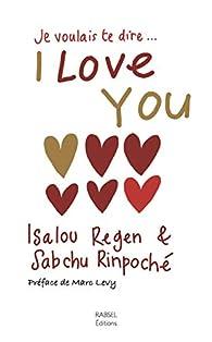 Je voulais te dire I love you par Regen Isalou