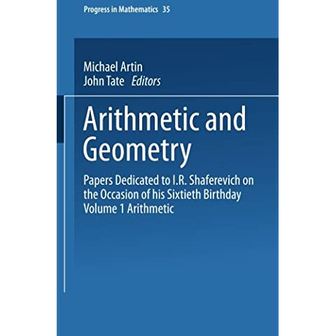 Arithmetic and Geometry: Papers Dedicated to I.R. Shafarevich on the Occasion of His Sixtieth Birthday Volume I Arithmetic: 1 (Progress in Mathematics)