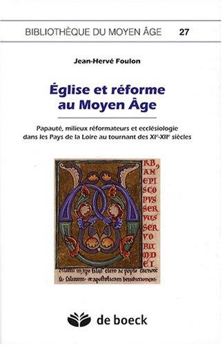 Eglise et réforme au Moyen-Age : Papauté, milieux réformateurs et ecclésiologie dans les Pays de la Loire au tournant des XIe-XIIe siècles