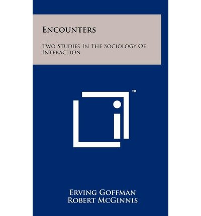 [(Encounters: Two Studies in the Sociology of Interaction)] [Author: Erving Goffman] published on (July, 2011)
