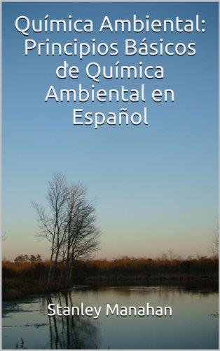 Química Ambiental: Principios Básicos de Química Ambiental en Español por Stanley Manahan