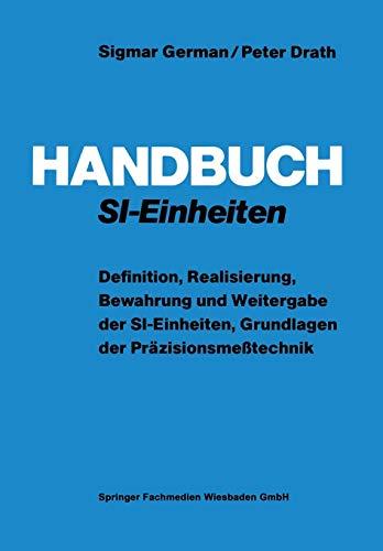 Handbuch SI-Einheiten: Definition, Realisierung, Bewahrung und Weitergabe der SI-Einheiten, Grundlagen der Präzisionsmeßtechnik