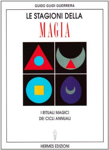 Le stagioni della magia. I rituali magici dei cicli annuali