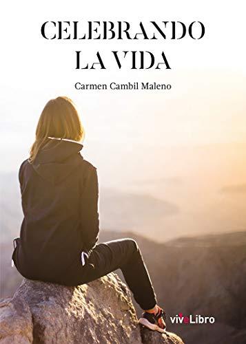 Celebrando la vida eBook: Cambil Maleno, Carmen: Amazon.es: Tienda ...