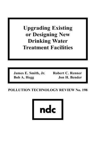 Upgrading Existing or Designing New Drinking Water Treatment Facilities (Pollution Technology Review,)