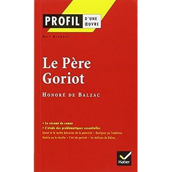 Profil d'une oeuvre : Le père Goriot, Balzac : analyse critique