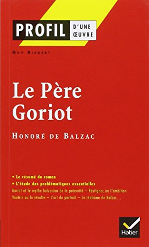41 - profil - balzac (honore de) : le pere goriot - analyse litteraire de l'oeuvre (Profil d'une oeuvre)