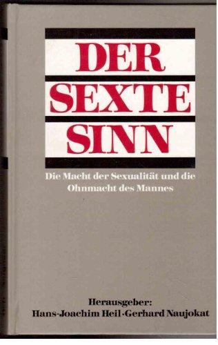 Der sexte Sinn. Die Macht der Sexualität und die Ohnmacht des Mannes