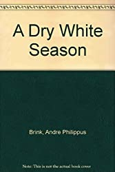 A Dry White Season by Andre Philippus Brink (1980-01-06)