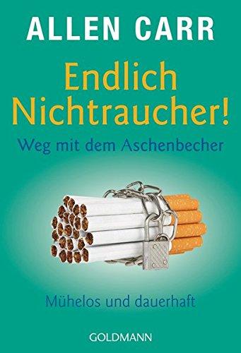 Preisvergleich Produktbild Endlich Nichtraucher! Weg mit dem Aschenbecher: Mühelos und dauerhaft