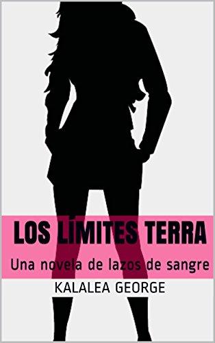 Los Límites Terra: Una novela de lazos de sangre por Kalalea George