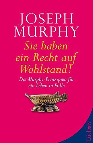 Sie haben ein Recht auf Wohlstand: DieMurphy-PrinzipienfüreinLebeninFülle