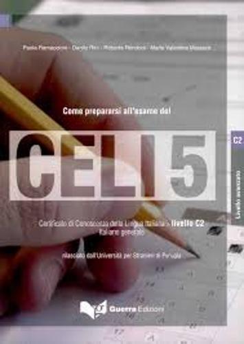 Celi 5. Certificato di conoscenza della lingua italiana. Livello 5 (Come prepararsi all'esame del Celi) por Daniela Alessandroni