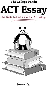 The College Panda's ACT Essay: The Battle-Tested Guide for ACT Wri