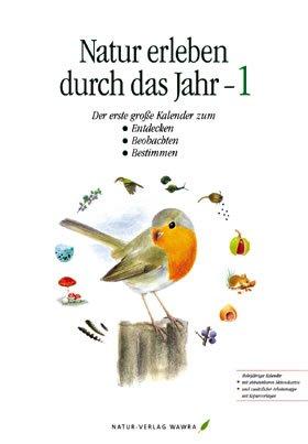 Natur erleben durch das Jahr - 1: Der erste große Kalender zum Entdecken, Beobachten, Bestimmen - Naturkalender - 43 cm x 62 cm