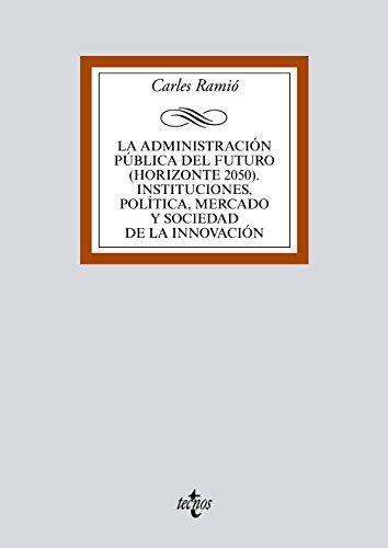 La administración pública del futuro. Instituciones, política, mercado y sociedad de la innovación (Derecho - Biblioteca Universitaria De Editorial Tecnos)