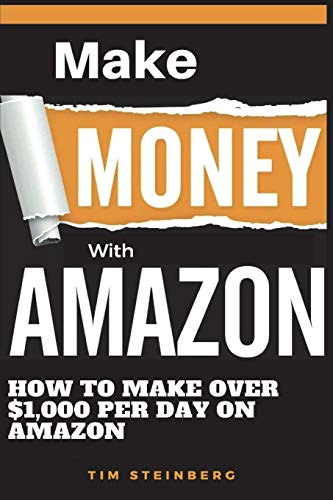 Make Money with Amazon - How to Make Over $1,000 Per Day on Amazon: Over 100 Niches That Will Make You a Ton of Money, Sell Hot Products That Will Make You Passive Income