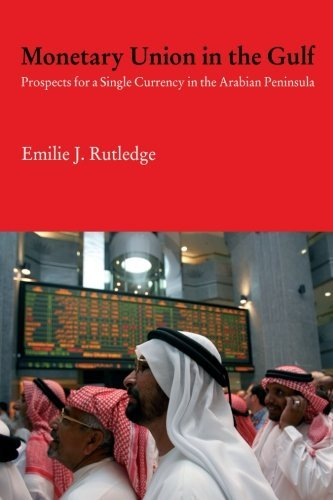 Monetary Union in the Gulf: Prospects for a Single Currency in the Arabian Peninsula (Durham Modern Middle East and Islamic World Series) by Emilie Rutledge (2012-10-12)