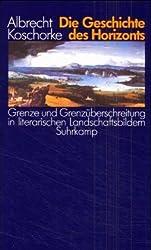 Geschichte des Horizonts. Grenze und Grenzüberschreitung in literarischen Landschaftsbildern