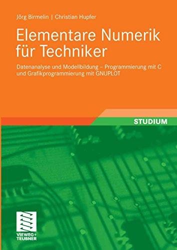 Elementare Numerik für Techniker: Datenanalyse und Modellbildung - Programmierung mit C und Grafikprogrammierung mit GNUPLOT