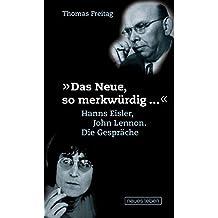 »Das Neue, so merkwürdig ...« Hanns Eisler, John Lennon. Die Gespräche