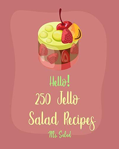 Hello! 250 Jello Salad Recipes: Best Jello Salad Cookbook Ever For Beginners [Book 1] (English Edition)