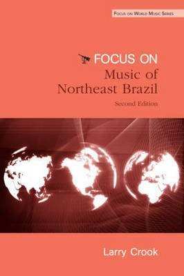[(Focus: Music of Northeast Brazil)] [By (author) Larry Crook] published on (April, 2009)