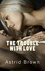 The trouble with love by Astrid Brown (2013-04-05)
