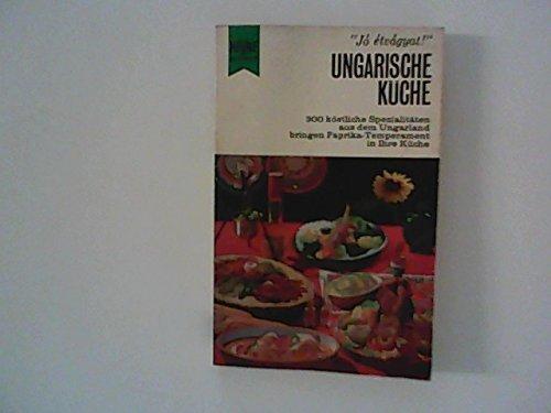 Ungarische Küche : 300 Rezepte ungarischer Gerichte zum Selbermachen.