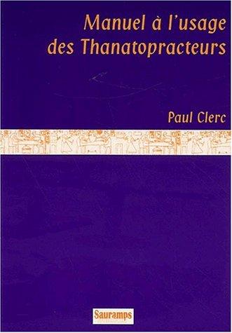 Manuel à l'usage des Thanatopracteurs par Paul Clerc